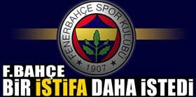 Fenerbahçe bir istifa daha istedi!