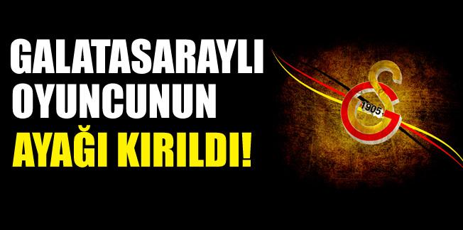 Galatasaraylı oyuncunun ayağı kırıldı!
