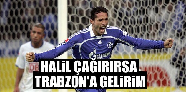 Halil çağırırsa Trabzon'a gelirim