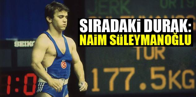 Sıradaki durak: Naim Süleymanoğlu
