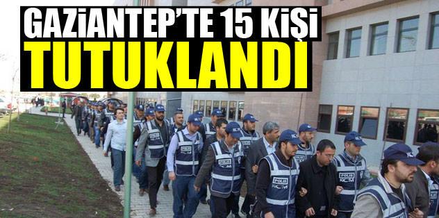 G.Antep'te 15 kişi tutuklandı