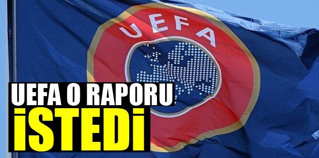 UEFA o raporu istedi!