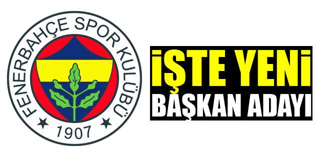 Fenerbahçe'ye yeni başkan adayı!