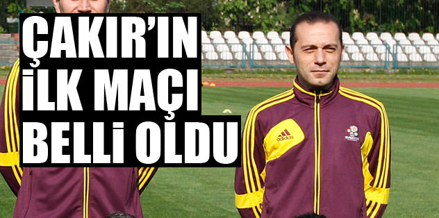 Cüneyt Çakır'ın ilk maçı belli oldu!