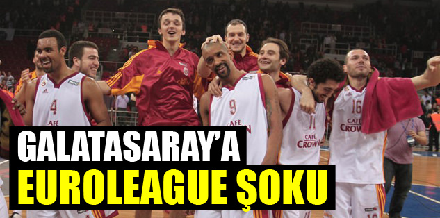 Galatasaray'a Euroleague şoku!