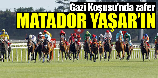 Gazi Koşusu'nda zafer Matador Yaşar'ın