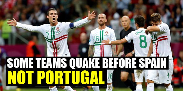Some teams quake before Spain. Not Portugal.