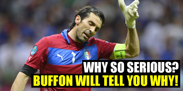 Why so serious? Buffon will tell why!