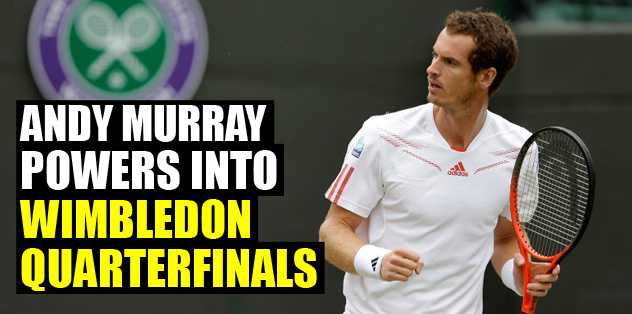 Andy Murray powers into Wimbledon quarterfinals