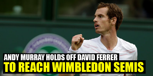Andy Murray holds off David Ferrer to reach Wimbledon semis