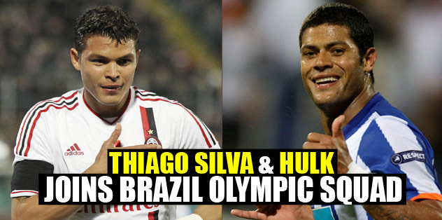 Thiago Silva and Hulk joins Brazil Olympic Squad