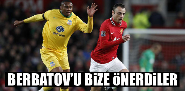 Berbatov'u bize önerdiler