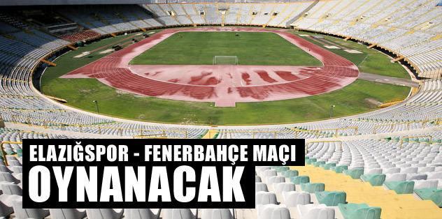 Elaz��spor - Fenerbahçe maç� oynanacak