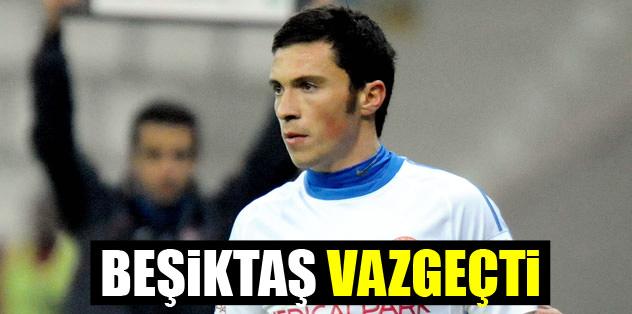 Beşiktaş transferden vazgeçti