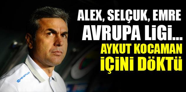 Alex, Emre, Selçuk, Avrupa Ligi... Aykut Kocaman içini döktü