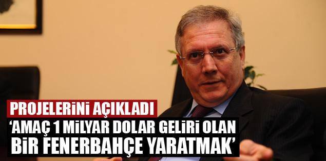 """""""Amaç 1 milyar dolarlık bir Fenerbahçe yaratmak"""""""