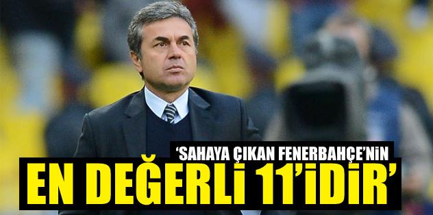 ''Sahaya çıkan, Fenerbahçe'nin en değerli 11'i dir''