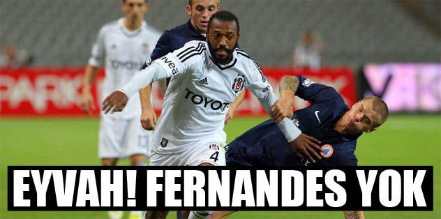 Eyvah! Fernandes yok