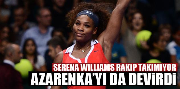 Serena Wiliams rakip tanımıyor