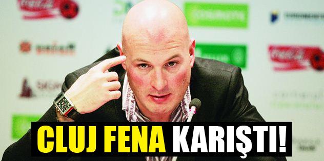 Cluj kulübü karıştı