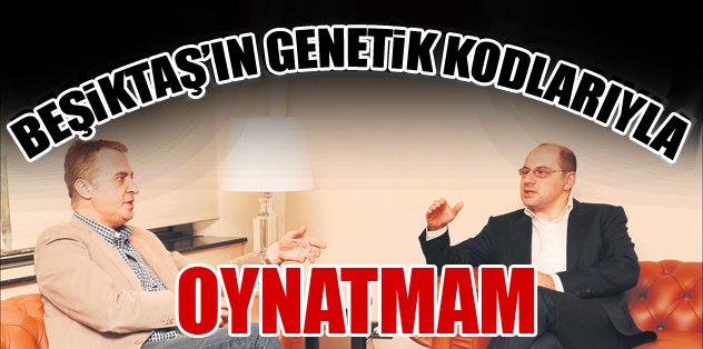 Beşiktaş'ın genetik kodlarıyla oynatmam
