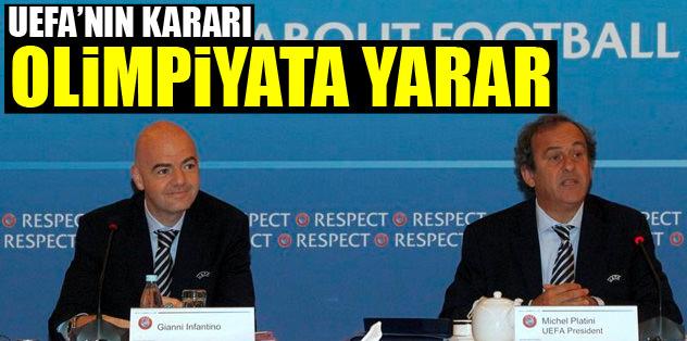 UEFA'nın kararı Olimpiyat'a yarar