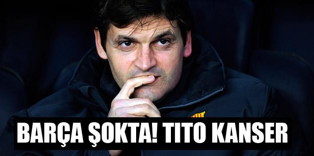 Barça şokta! Tito kanser