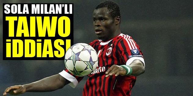 Sola Milan'lı Taye Taiwo iddiası