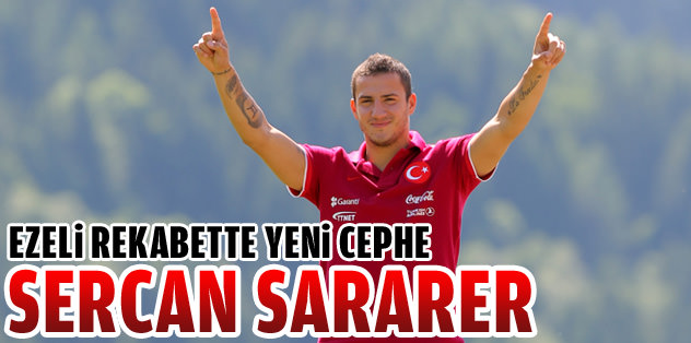 Ezeli rekabette yeni cephe: Sercan