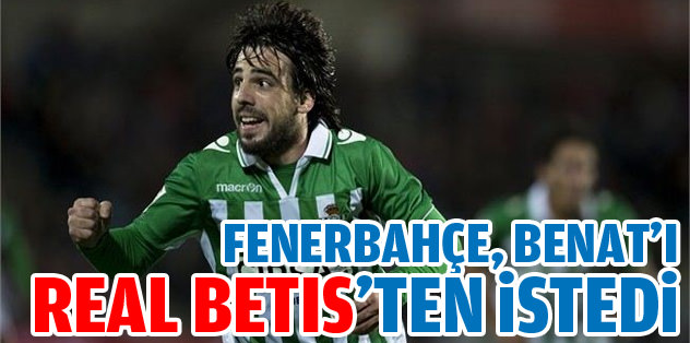 'Fenerbahçe Benat'ı Real Betis'den istedi!