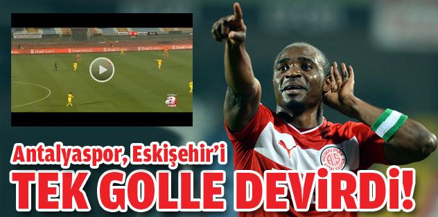 Antalyaspor, Eskişehir'i tek golle devirdi!