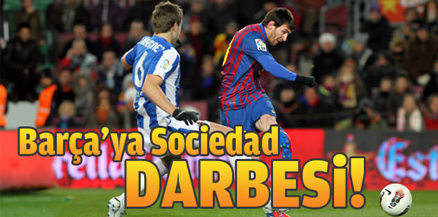 Barça'ya Sociedad şoku!