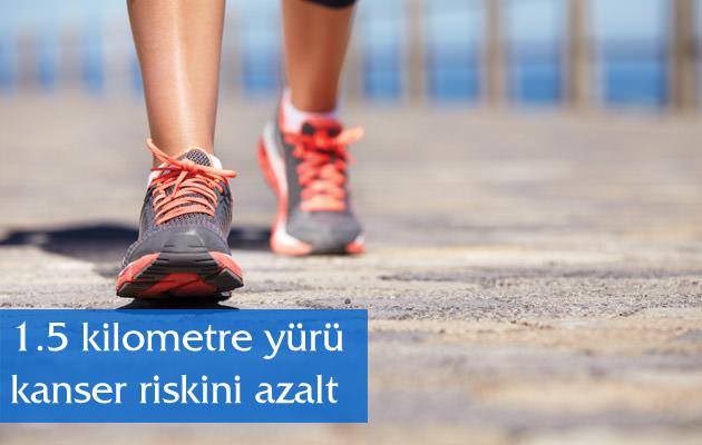 1.5 kilometre yürü kanser riskini azalt