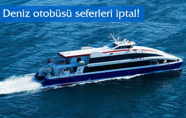 Deniz otobüsü seferleri iptal!