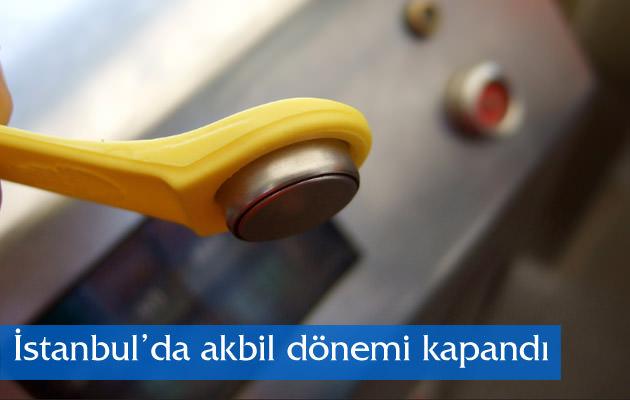 İstanbul'da akbil dönemi kapandı