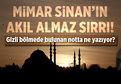 Mimar Sinan'�n ak�l almaz s�rlar�