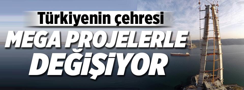 Mega projelerle Türkiyenin çehresi değişiyor