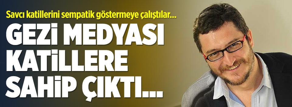 Gezi Medyası savcı katillerine sahip çıktı!