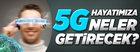 5G hayatımıza neler getirecek?