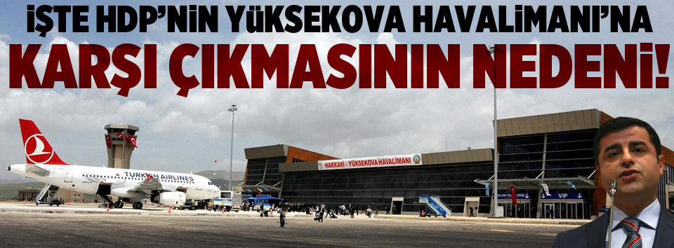 HDP Yüksekova Havalimanına neden karşı?