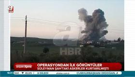 Süleyman Şah Operasyonu'ndan ilk görüntüler