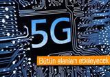 5G ile hayat h�zlanacak