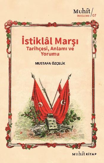 İSTİKLÂL MARŞI TARİHÇESİ, ANLAMI VE YORUMU