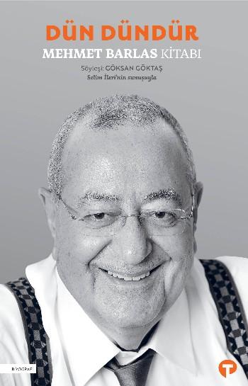 Dün Dündür: Mehmet Barlas Kitabı