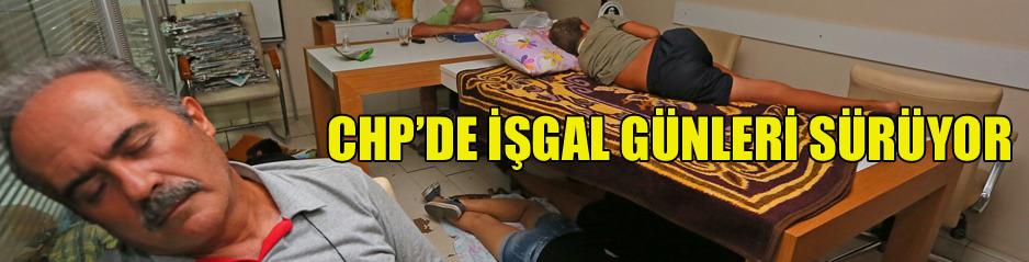 CHPde  işgal günleri sürüyor